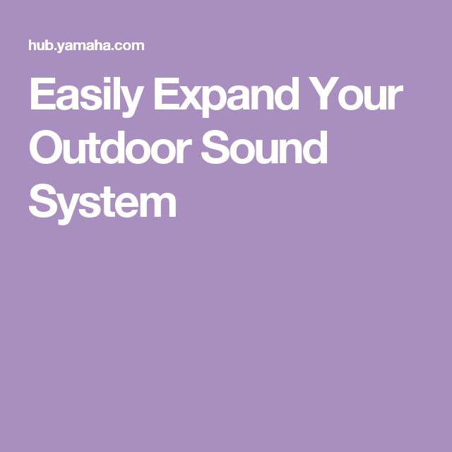 Easily Expand Your Outdoor Sound System