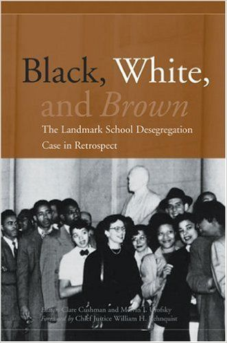 Black, white, and Brown : the landmark school desegregation case in retrospect / editors, Clare Cushman and Melvin I. Urofsky ; foreword by William H. Rehnquist
