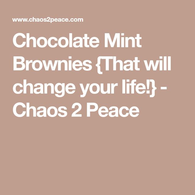 Chocolate Mint Brownies {That will change your life!} - Chaos 2 Peace