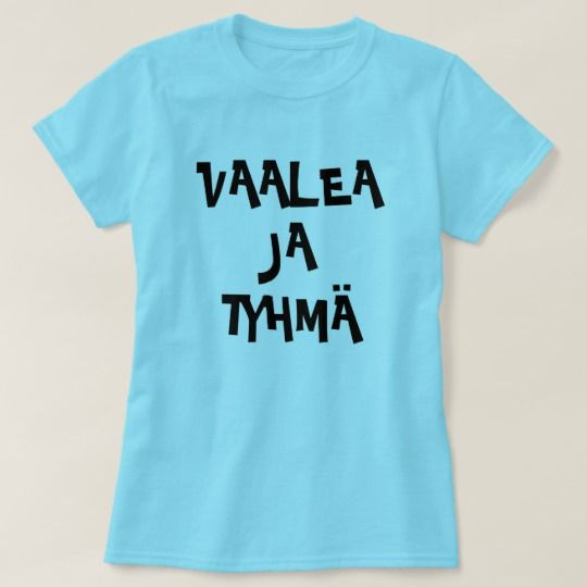 Finnish Word for Blonde and Stupid vaalea ja tyhmä T-Shirt A blue t-shirt with a text in Finnish: vaalea ja tyhmä that can be translate to: Blonde and Stupid