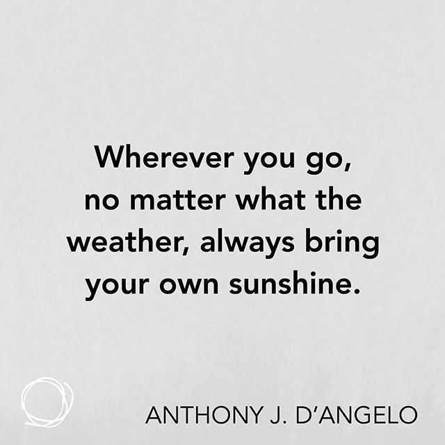Inspirational quote - Wherever you go, no matter what the weather, always bring your own sunshine.