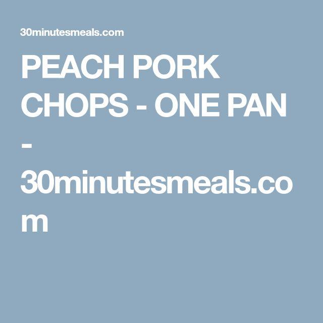 PEACH PORK CHOPS - ONE PAN - 30minutesmeals.com