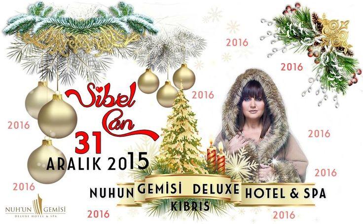 Yılbaşı Gala Programı 31 Aralık 2015 Yılbaşı Gecesi Sibel CAN  Noah's Ark Deluxe Hotel & Spa da sahne alacaktır.