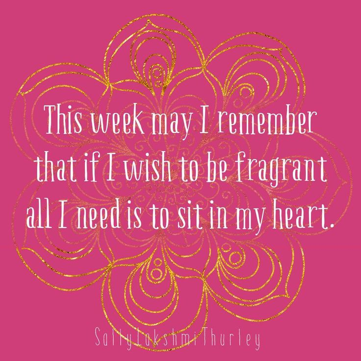 Weekly contemplation.  Want to be fragrant and ooze love and spirit? Try sitting in your heart and taking that awareness to your world this week.  Try even for a few hours.  What happens? I'd love to hear, share below xxx