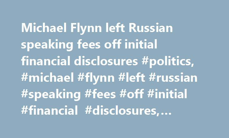 "Michael Flynn left Russian speaking fees off initial financial disclosures #politics, #michael #flynn #left #russian #speaking #fees #off #initial #financial #disclosures, #cnnpolitics.com http://massachusetts.remmont.com/michael-flynn-left-russian-speaking-fees-off-initial-financial-disclosures-politics-michael-flynn-left-russian-speaking-fees-off-initial-financial-disclosures-cnnpolitics-com/  # Michael Flynn left Russian speaking fees off initial financial disclosures ""He filed a draft…"