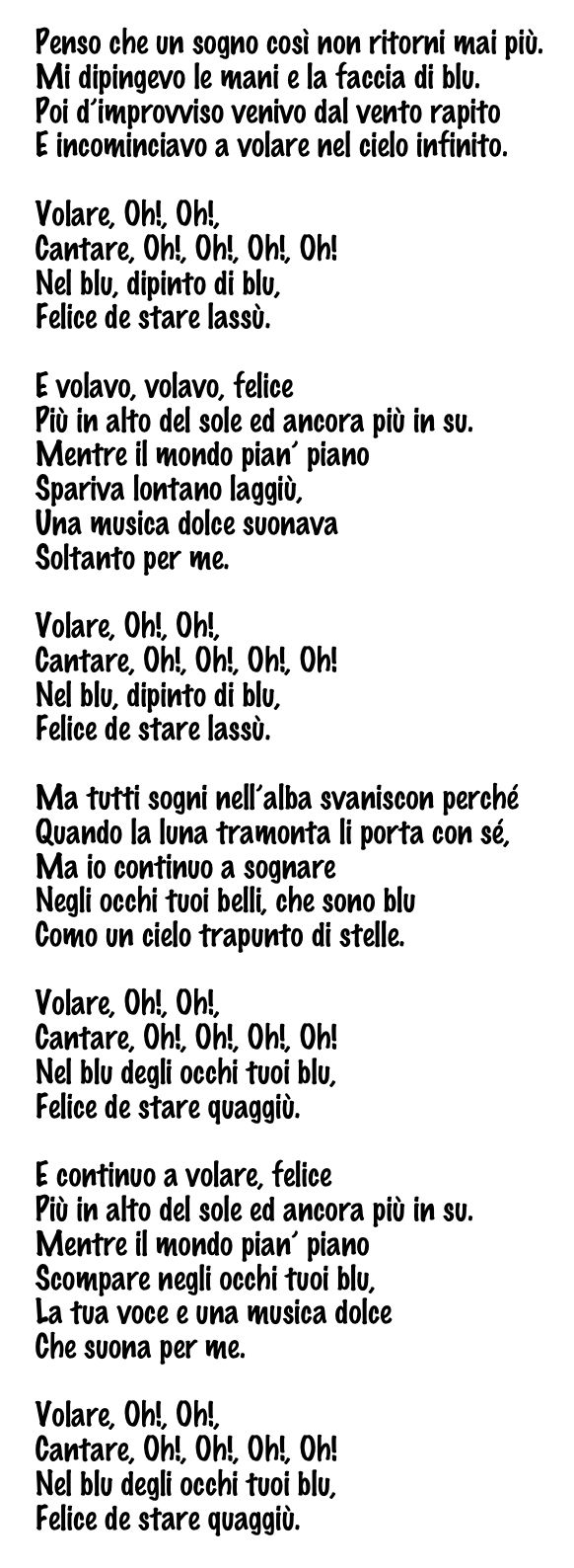 """""""Nel blu dipinto di blu"""" (In the Blue, Painted Blue), popularly known as """"Volare"""", is a song recorded by Italian singer-songwriter Domenico Modugno. Written by Franco Migliacci and Domenico Modugno, it was released as a single on 1 February 1958."""