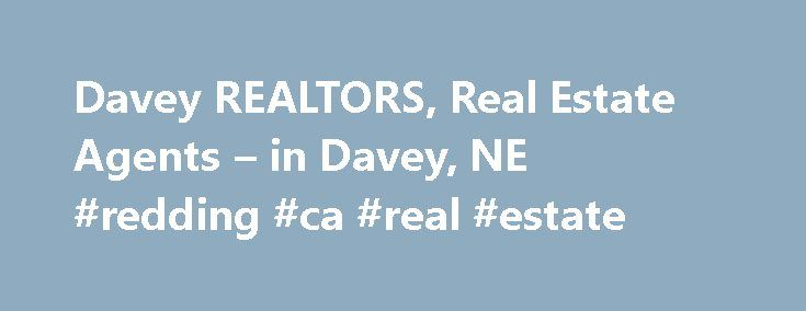 Davey REALTORS, Real Estate Agents – in Davey, NE #redding #ca #real #estate http://real-estate.remmont.com/davey-realtors-real-estate-agents-in-davey-ne-redding-ca-real-estate/  #davey real estate # Davey, NE REALTORS and Real Estate Agents Graduate, REALTOR® Institute Davey real estate agents and brokers who are REALTORS can give you quite an advantage when buying or selling a home. Davey REALTORS are well-trained professionals who understand the local market, actual property values…