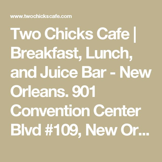 Two Chicks Cafe | Breakfast, Lunch, and Juice Bar - New Orleans.  901 Convention Center Blvd #109, New Orleans, LA 70130
