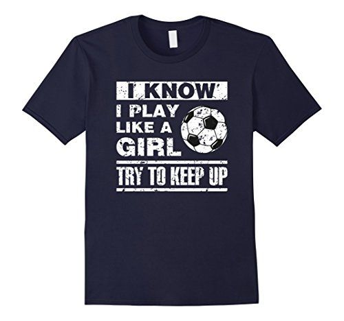 Girl Soccer Cute T-Shirt Football Girl Funny Tee I Know I Play Like A Girl Soccer T Shirts Try To Keep Up Tee Play Like A Girl T-Shirt Funny Football Soccer Lovers Gift Shirt with a cute and funny saying about soccer. Play Like a Girl T Shirt Softball Super cute Soccer Lover T Shirt so get it as a birthday gift for girls on your daughter's soccer team and then the whole team will want same nice soccer tee shirt for girls. This can be a soccer Tshirt For Teen Girls and women also.
