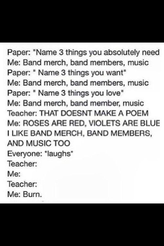 I can't stop laughing.i seriously had a poem that said I want, I need, i imagine and almost every line had to do with 1D or concert tickets.i think my teacher thinks I have a problem.every poem she gives us, I at least have 3 lines having to do with 1D.