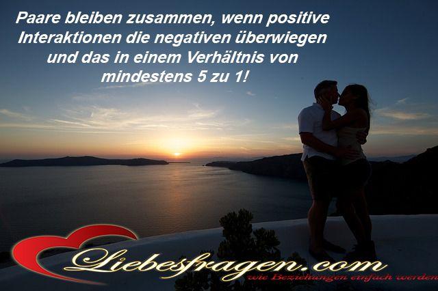 Paare bleiben zusammen, wenn positive Interaktionen die negativen überwiegen und das in einem Verhältnis von mindestens 5 zu 1! http://liebesfragen.com/produkt/3-schritte-wie-du-ihn-bindest-2/