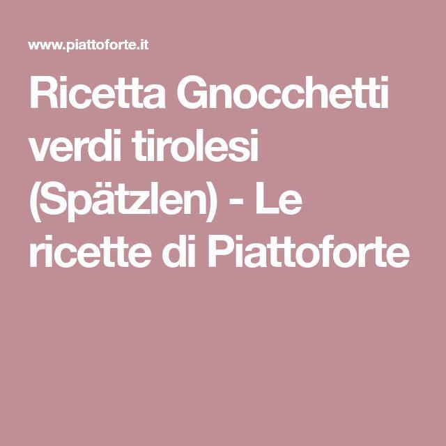 Ricetta Gnocchetti verdi tirolesi (Spätzlen) - Le ricette di Piattoforte