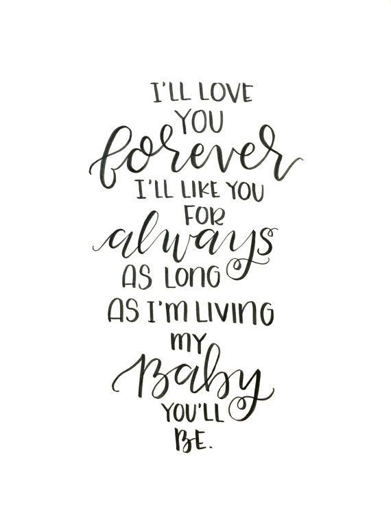 Ill love you forever Ill like you for always As long as Im living My baby youll be Hand written with a brush pen on acid-free, white card stock.: