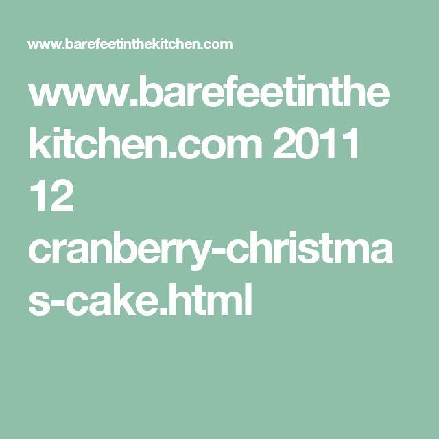 www.barefeetinthekitchen.com 2011 12 cranberry-christmas-cake.html
