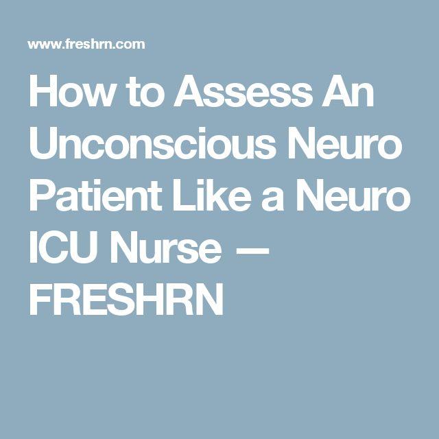 How to Assess An Unconscious Neuro Patient Like a Neuro ICU Nurse — FRESHRN