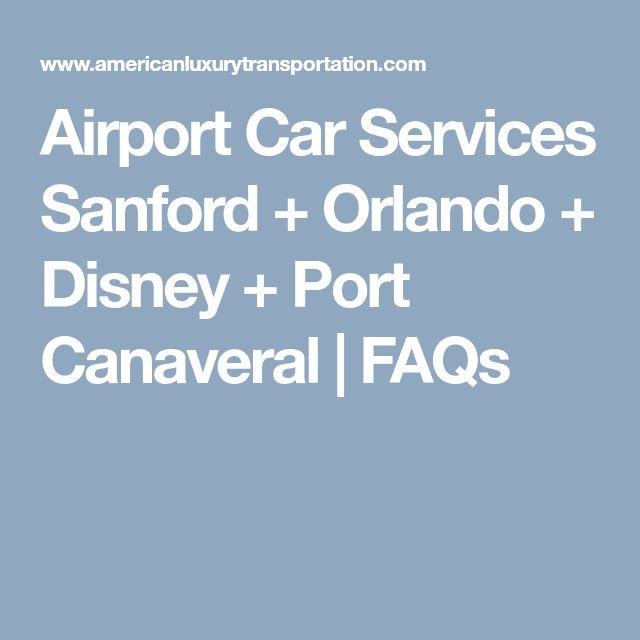 Airport Car Services Sanford + Orlando + Disney + Port Canaveral | FAQs