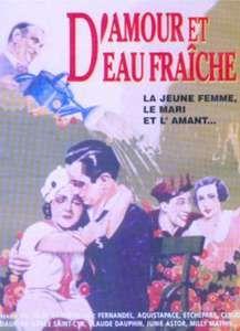 D'amour et d'eau fraiche est un film français réalisé par Félix Gandera en 1933. Un jeune homme est renversé par une voiture sur un passage clouté. La jolie conductrice le reconduit, le soigne et en tombe amoureuse. Ella a un gros mari égoïste et mufle qu'elle abandonne à ses maladies imaginaires pour épouser son gentil blessé.