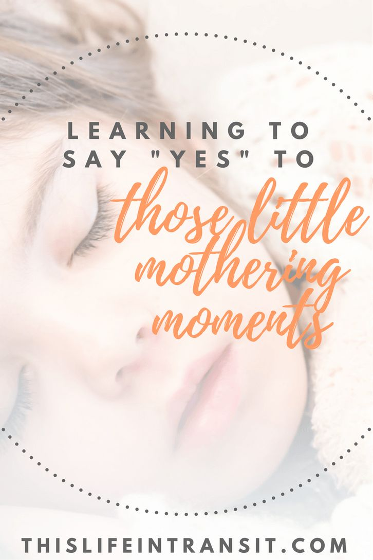 "Learning to Say ""Yes"" to Those Little Mothering Moments. www.thislifeintransit.com Motherhood. Parenting. Children."