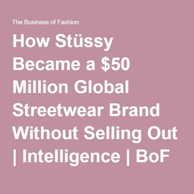 How Stüssy Became a $50 Million Global Streetwear Brand Without Selling Out | Intelligence | BoF