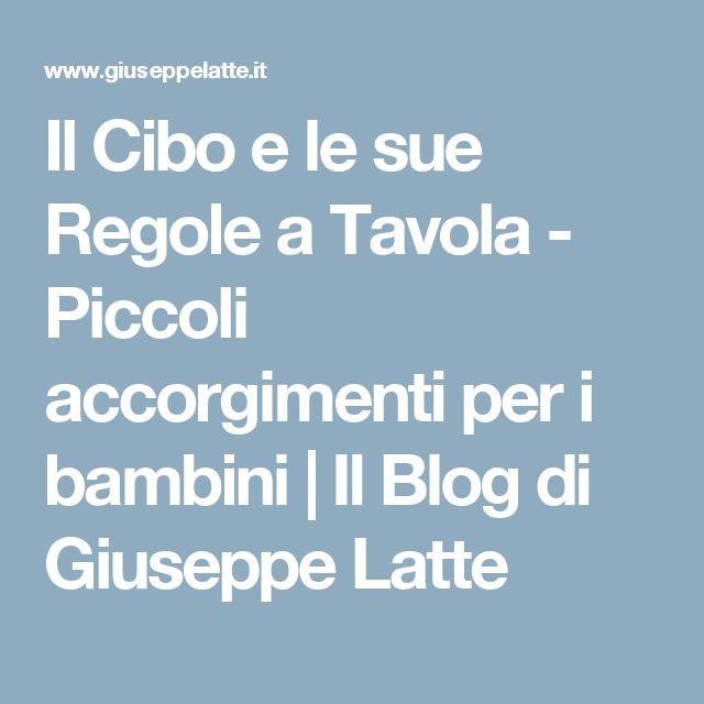Il Cibo e le sue Regole a Tavola - Piccoli accorgimenti per i bambini   Il Blog di Giuseppe Latte