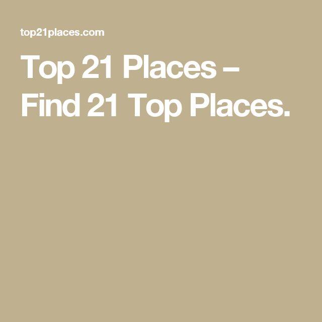 Top 21 Places – Find 21 Top Places.