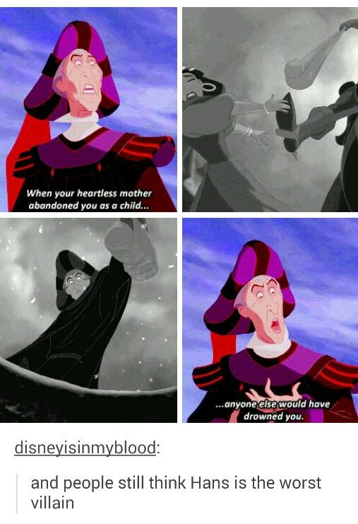 I can't think of a single Disney villain I hate more than Judge Frollo. That includes the Horned King, who's basically a demon.