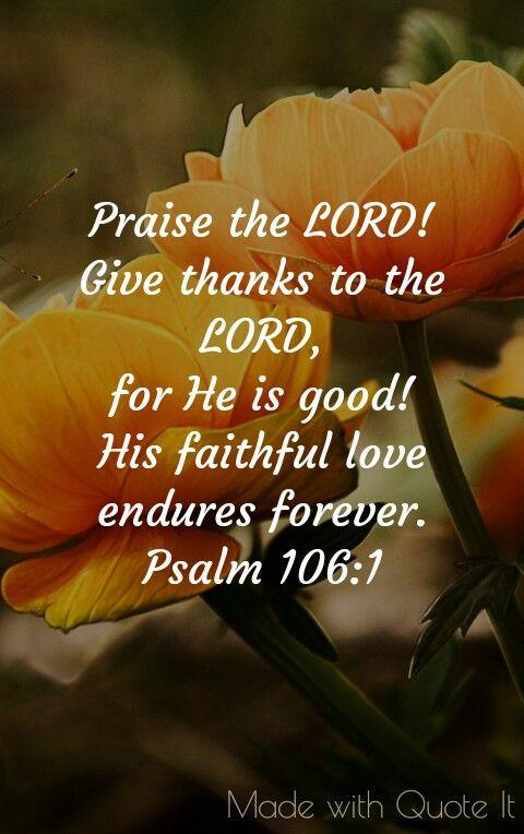 Praise The LORD! Psalm 106:1 NLT