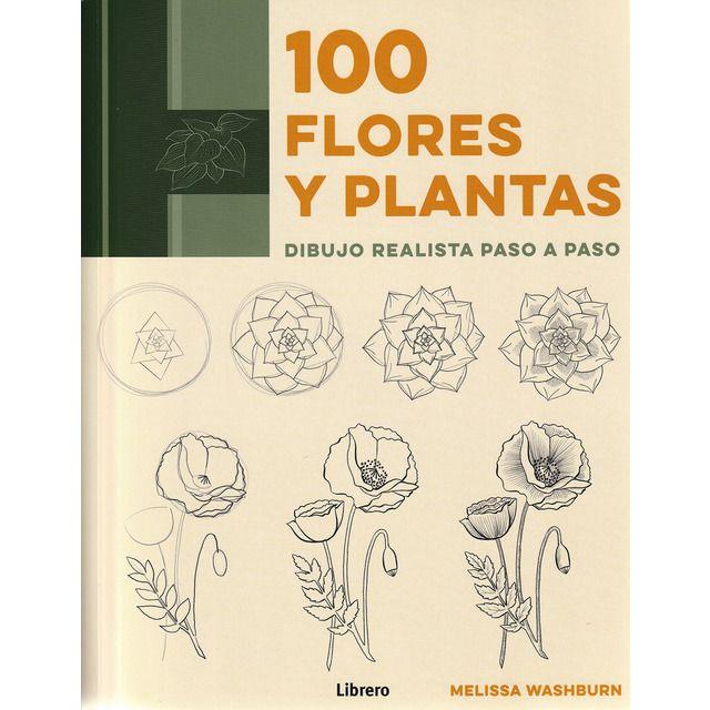 100 Flores Y Plantas Dibujo Realista Paso A Paso Tapa Blanda Dibujo Realista Dibujo Botanico Dibujos Botanicos
