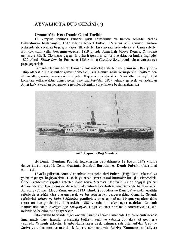 Ayvalıkta Buğ Gemileri  Ayvalık ticareti uzun yıllar denizden devam etmiştir. Bu ticaret yine uzun yıllar buharlı gemilerle gerçekleşmiştir. O dönemi yansıtan bilgilerden kısa makale...