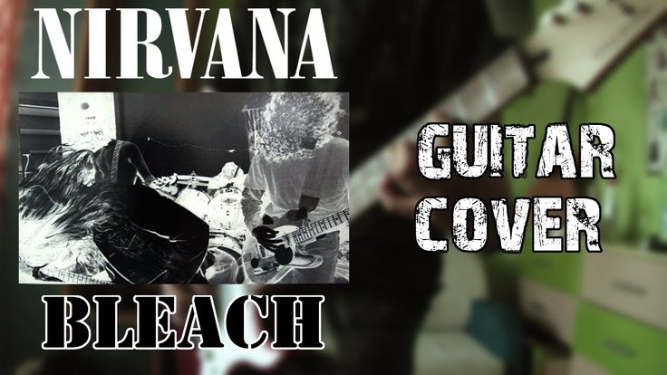 Nirvana- Bleach | Full Album Guitar Cover|