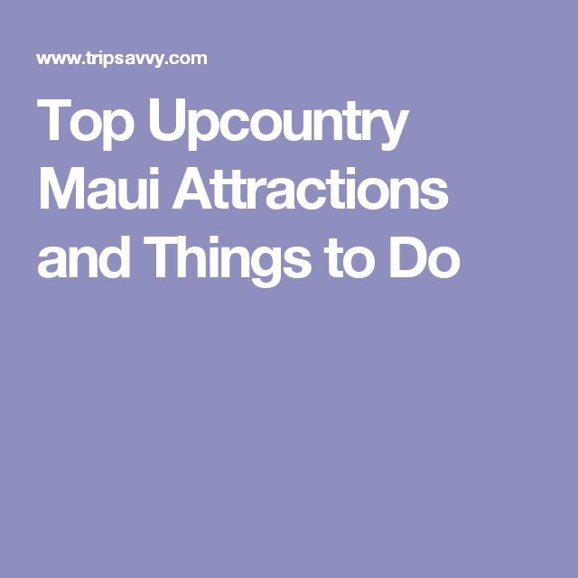 Top Upcountry Maui Attractions and Things to Do