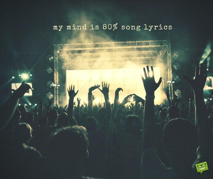 My mind is 80% lyrics.