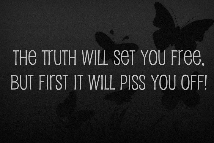 The truth will set you free...Truths Hurts, Free, Life, Inspiration, Sets, Funny Stuff, Finding Funny, Favorite Quotes, True Stories