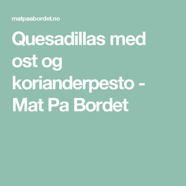 Quesadillas med ost og korianderpesto - Mat Pa Bordet