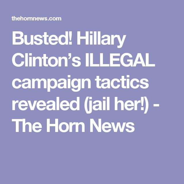 Busted! Hillary Clinton's ILLEGAL campaign tactics revealed (jail her!) - The Horn News