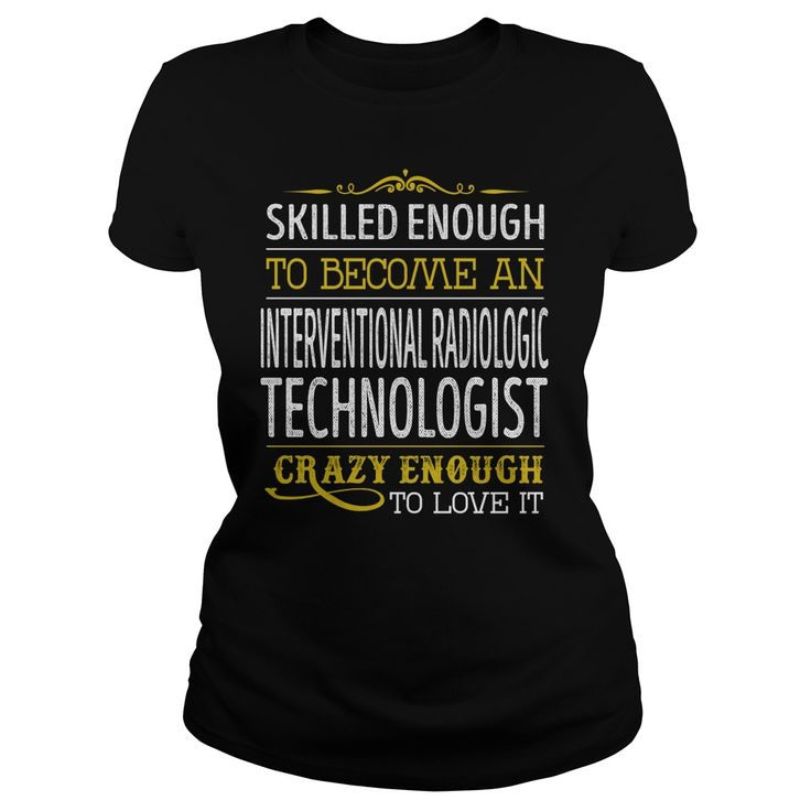 Become an Interventional Radiologic Technologist Crazy Enough Job Title TShirts #gift #ideas #Popular #Everything #Videos #Shop #Animals #pets #Architecture #Art #Cars #motorcycles #Celebrities #DIY #crafts #Design #Education #Entertainment #Food #drink #Gardening #Geek #Hair #beauty #Health #fitness #History #Holidays #events #Home decor #Humor #Illustrations #posters #Kids #parenting #Men #Outdoors #Photography #Products #Quotes #Science #nature #Sports #Tattoos #Technology #Travel…