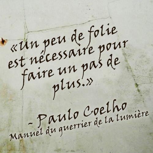 """""""A little madness is needed to take the next step.""""  """"Un poco de locura es necesaria para dar el siguiente paso."""" - Paulo Coelho"""