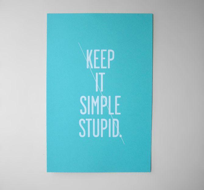 Keep it simple stupid.