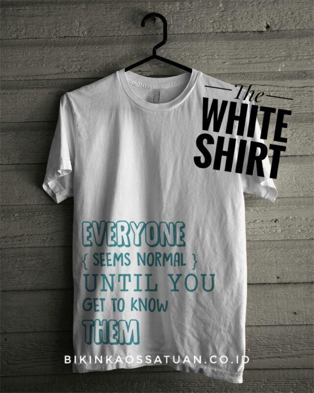 The White Shirt- Everyone Seem Normal - Bikin Kaos Satuan