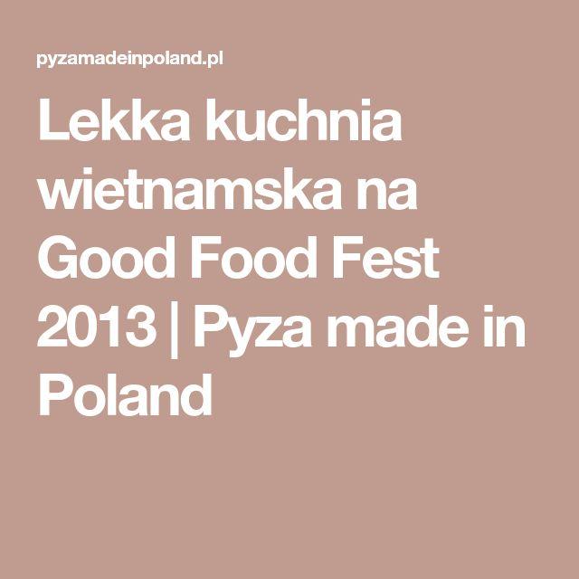 Lekka kuchnia wietnamska na Good Food Fest 2013 | Pyza made in Poland