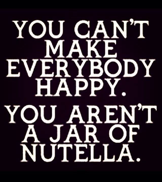 Humor Inspirational Quotes For Jar: You Can't Make Everybody Happy. You Aren't A