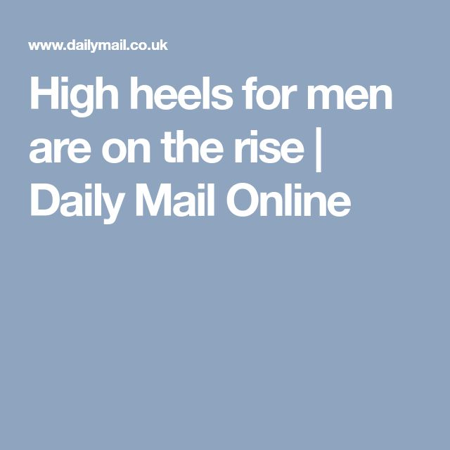 High heels for men are on the rise | Daily Mail Online