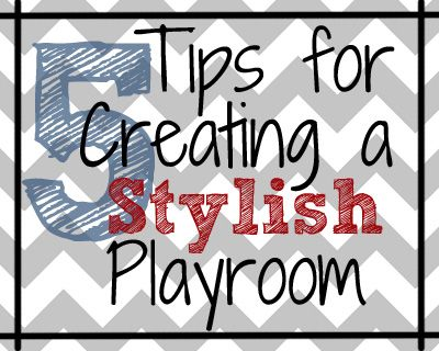 Five Tips for Creating a Stylish Playroom
