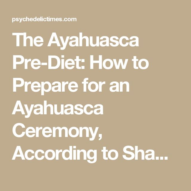 The Ayahuasca Pre-Diet: How to Prepare for an Ayahuasca Ceremony, According to Shamans - Psychedelic Times