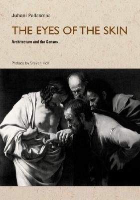 The Eyes of the Skin: Architecture and the Senses / Juhani Pallasmaa, Steven Holl