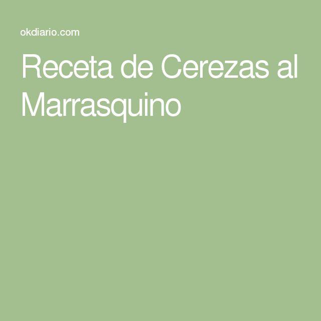 Receta de Cerezas al Marrasquino