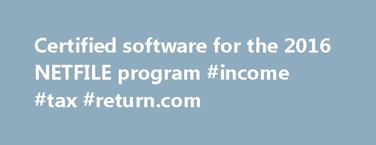 Certified software for the 2016 NETFILE program #income #tax #return.com http://income.nef2.com/certified-software-for-the-2016-netfile-program-income-tax-return-com/  #income tax preparation software # Certified software for the 2016 NETFILE program Select the desired platform to see a list of compatible products certified for the 2013, 2014 and 2015 tax years. Products listed in either category may ask you to save your information online. Please ensure that you understand the terms of use…