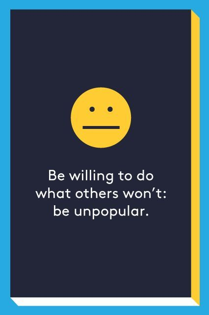 """8. Be willing to do what others won't: be unpopular.Sometimes we can't make everyone happy and sometimes we can hardly make anyone happy. But, Ford reminds us that offering a dissenting opinion is an important task and a powerful move. One of the ways to prove your mettle in the workplace is to """"take that step forward and be willing to be unpopular."""" It might not be fun, but when push comes to shove, that's not why you're there."""