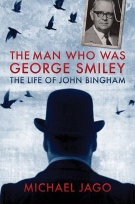 The Man Who Was George Smiley The Life Of John Bingham (Hardback) By Michael Jago