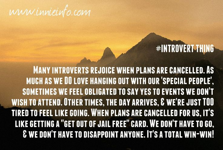 """Introvert Things"" meme series; Part 7. The joy of cancelled plans! Many introverts secretly adore when plans are cancelled on us- most of the time. No, we're not being misanthropic, and no we do NOT..."